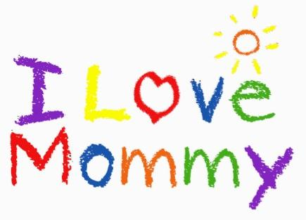 i love mommy